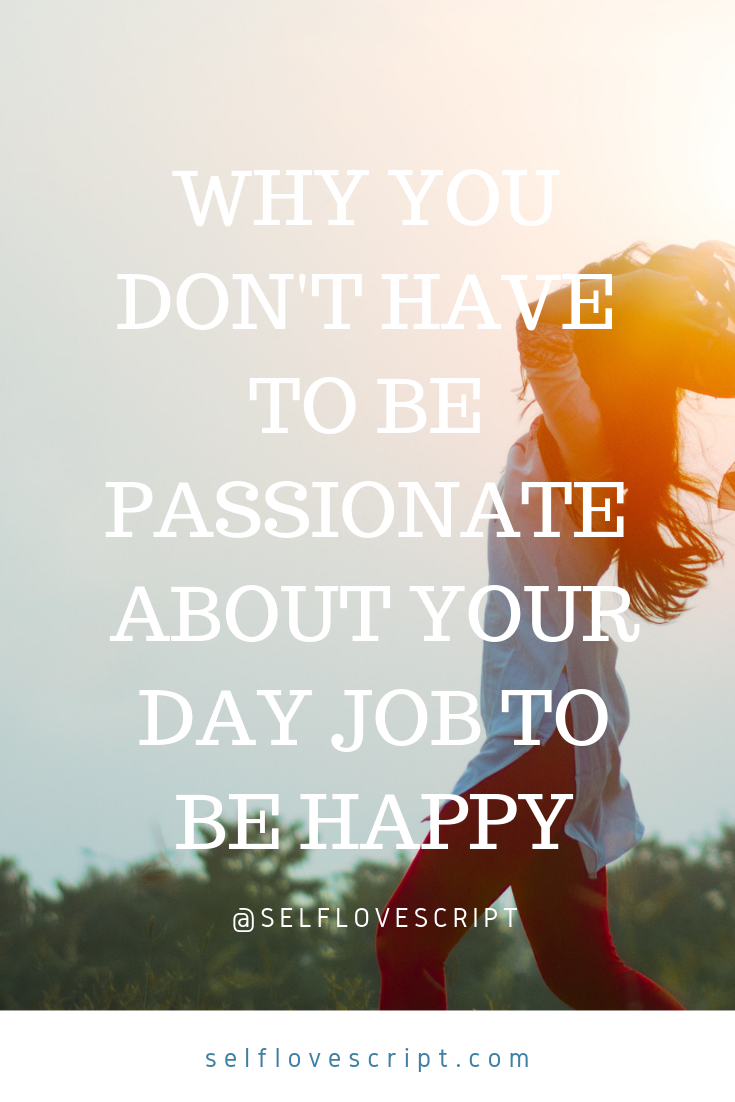 Why You Don't Have To Be Passionate About Your Day Job To Be Happy