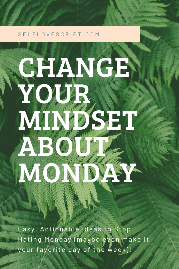 CHANGE YOUR MINDSET ABOUT MONDAY